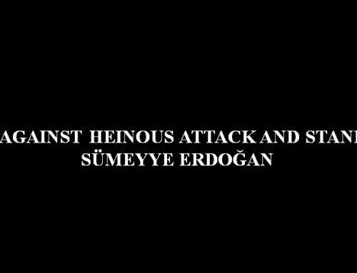WE ARE AGAINST HEINOUS ATTACK AND STANDING BY SÜMEYYE ERDOĞAN