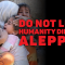 DO NOT LET HUMANITY DIE IN ALEPPO